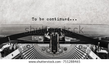 To be continued... typed words on a old Vintage Typewriter. Close up. #751288465