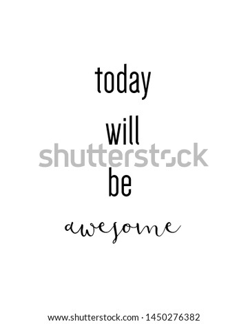today will be awesome print. typography poster. Typography poster in black and white. Motivation and inspiration quote. Black inspirational quote isolated on the white background.