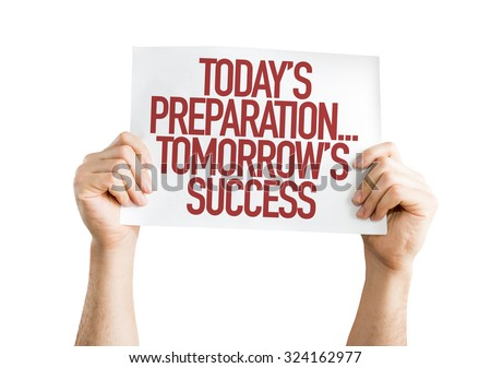 Todays Preparations...Tomorrows Success placard isolated on white #324162977