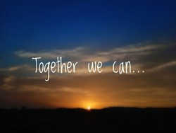 Together we can text written on a evening or sunset countryside view background. Brotherhood, teamwork,unity, solidarity, oneness, togetherness. Motivational quotes.