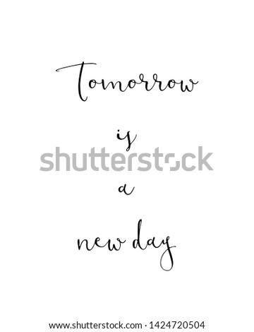 Tomorrow is a new day print. Home typography poster. Typography poster in black and white. Motivation and inspiration quote. Black inspirational quote isolated on the white background.
