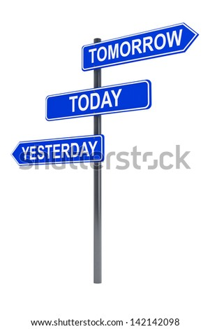Tomorrow, today and yesterday road sign on a white background