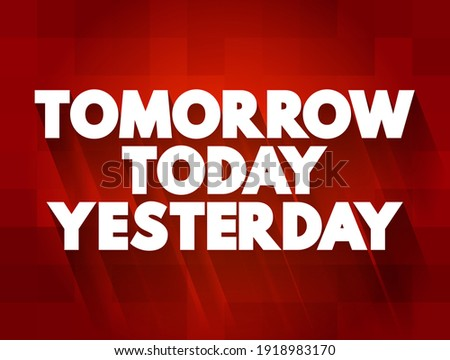 Tomorrow Today Yesterday text quote, concept background ストックフォト ©