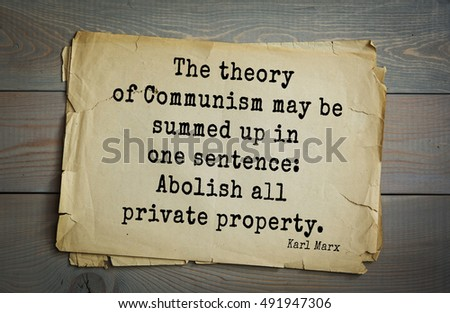 Shutterstock TOP-40. Aphorism by Karl Heinrich Marx (1818 - 1883) - German philosopher, sociologist, economist.  The theory of Communism may be summed up in one sentence: Abolish all private property.