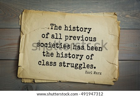 Shutterstock TOP-40. Aphorism by Karl Heinrich Marx (1818 - 1883) - German philosopher, sociologist, economist, writer.  The history of all previous societies has been the history of class struggles.