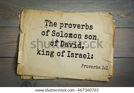 proverbs of solomon holy bible Proverbs 13:1: a wise son heareth his father's instruction: but a scorner heareth not rebuke / proverbs 13:2: a man shall eat good by the fruit of his mouth: but the soul of the.