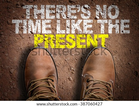 Top View of Boot on the trail with the text: Theres No Time Like the Present