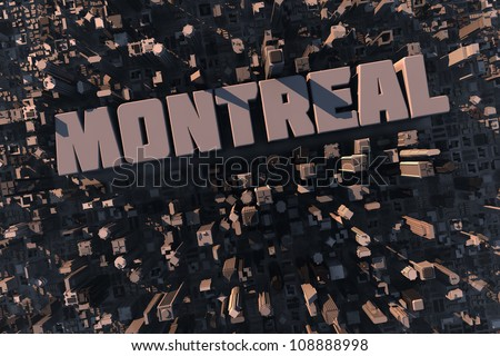 Top view of urban city in 3D with skycrapers, buildings and name Montreal