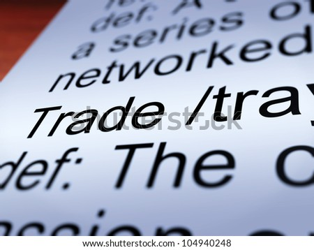 Trade Definition Closeup Shows Import And Export Of Goods
