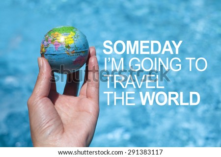 Travel Adventure Journey Concept With Earth Map Ball / Someday I am going to travel the world