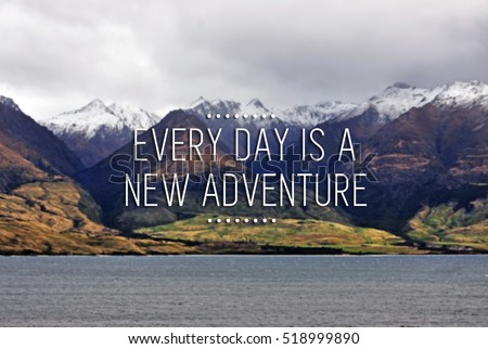 Travel inspirational quote with phrase ever day is a new adventure