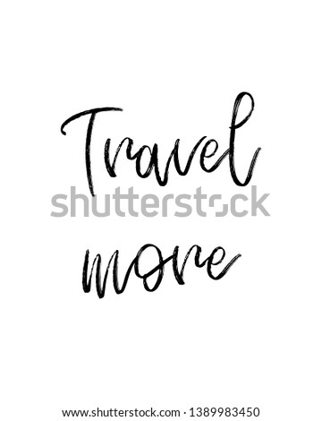 Travel more print. Home decoration, typography poster. Typography poster in black and white. Motivation and inspiration quote.