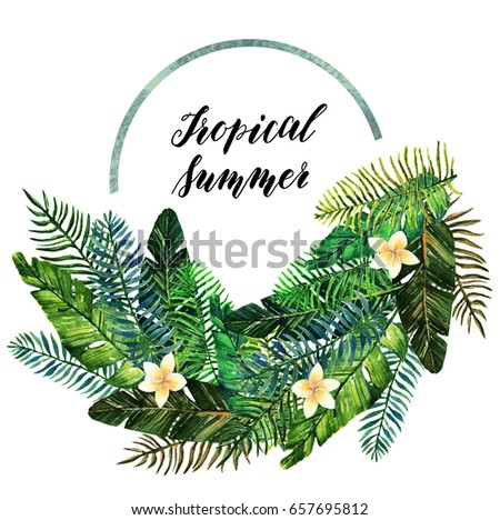 Tropical summer. Watercolor illustration. Different leaves and flowers. Beautiful postcard for you. Background white, set, handmade