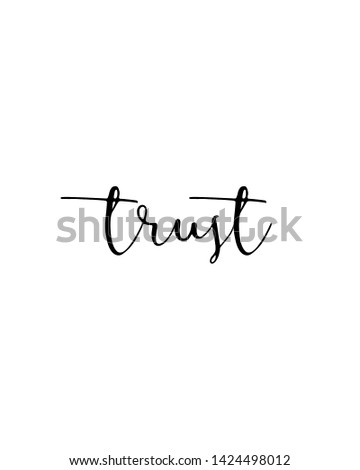Trust print. Home decoration, typography poster. Typography poster in black and white. Motivation and inspiration quote. Black inspirational quote isolated on the white background.
