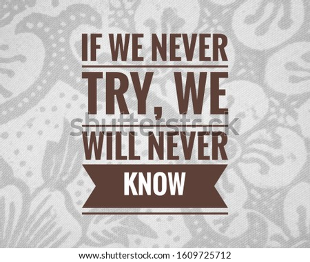 Try it must, motivational quotes and inspiring life