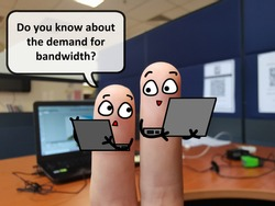 Two fingers are decorated as two person. One of them is asking another if he knows the demand for bandwidth.