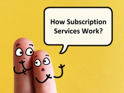 Two fingers are decorated as two person. One of them is asking how subscription services work.