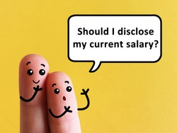 Two fingers are decorated as two person. They are discussing if they should disclose their current salary.