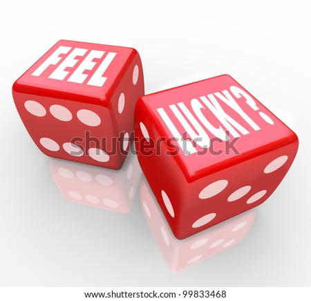 Two red dice with the words Feel Lucky asking if you are feeling confident in your chances to win a game or competition or take advantage of an opportunity for success