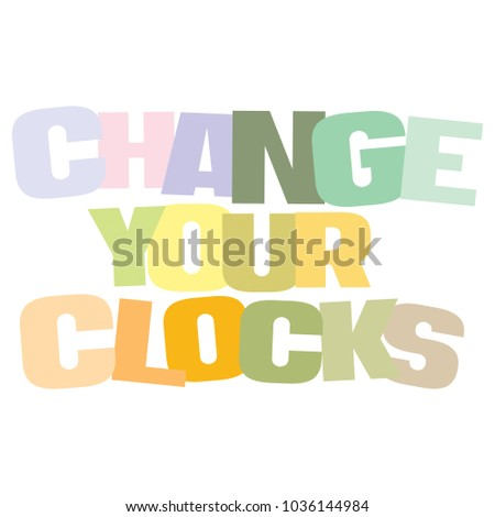 Typographic illustration of Change your clocks for Daylight Savings Time on an isolated white background