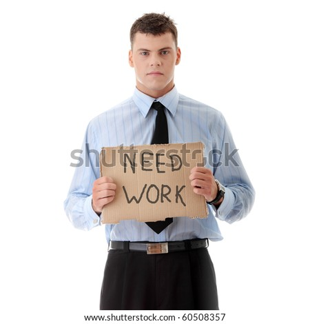 "Unemployed businessman with  cardboard sign ""Need Work"", isolated on white background"