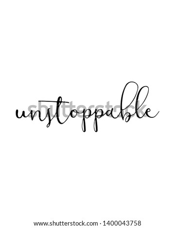 Unstoppable print. Home decoration, typography poster. Typography poster in black and white. Motivation and inspiration quote. Black inspirational quote isolated on the white background.