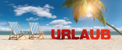 Urlaub (German for: vacation) concept with slogan on the beach with deckchairs, Palm tree and blue sky