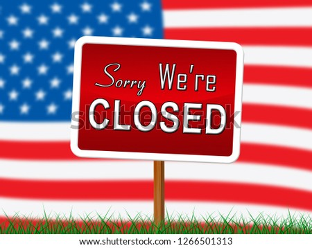 Usa Shutdown Sorry Closed Political Government Shut Down Means National Furlough. Senate And President In Washington DC Create Closure