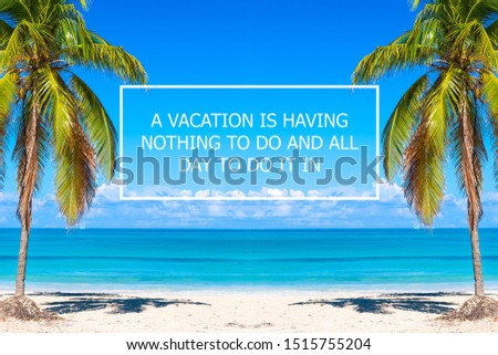 Vacation holidays background wallpaper with palms and tropical beach. Vacation quote A vacation is having nothing to do and all day to do it in