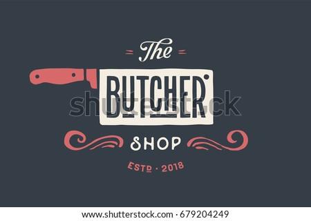 Vintage emblem of Butchery meat shop with text The Butcher, Shop. Logo template for meat business - farmer shop, market or design - label, banner, sticker. Illustration