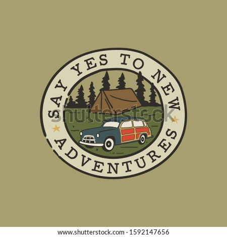 Vintage hand drawn camping logo patch with camp car, forest landscape and quote - Say yes to new adventures. Old style outdoors travel adventure emblem in retro style for prints. Stock