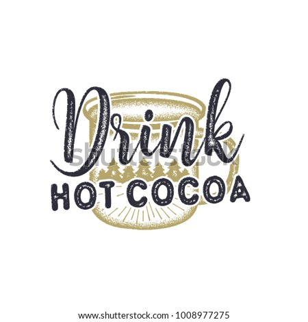 Vintage hand drawn Christmas typography label design.Drink Hot Cocoa sign. Inspirational print for t shirts, mugs, holiday decorations, costumes.Stock illustration isolated.