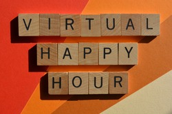 Virtual Happy Hour, a buzzword phrase meaning an online gathering