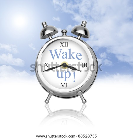 Wake up! Welcome to a new day.