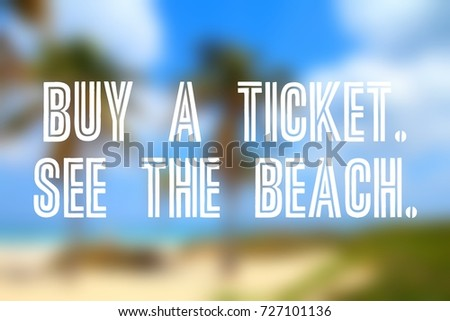 Wanderlust motivational poster. Buy a ticket. See the beach. #727101136