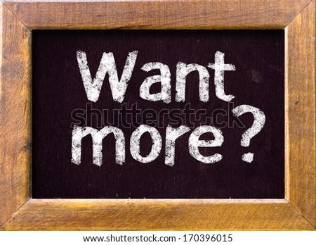 Want more ? handwritten on blackboard