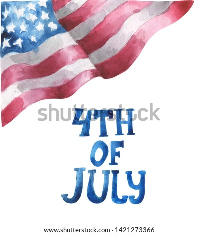 Watercolor composition of the flag of the US and the inscription 4th of July made by hand. For patriotic compositions on the day of independence of the USA