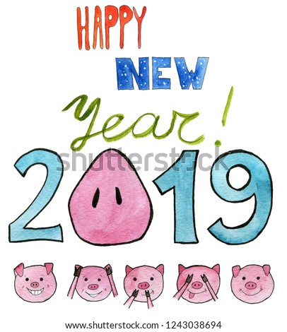 """Watercolor illustration. The new year 2019 with a pig's snout instead of zero. Five cute pigs covering eyes, ears and mouth: Don't see, don't hear, don't speak. Greeting card """"Happy New Year""""."""