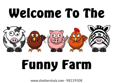 Welcome to the funny farm saying and some funny animals