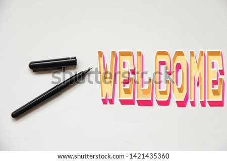 welcome, with pen, Greeting or invitation card, stylish word for inviting people on top view background #1421435360