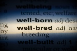 well-bred word in a dictionary. well-bred concept, definition.