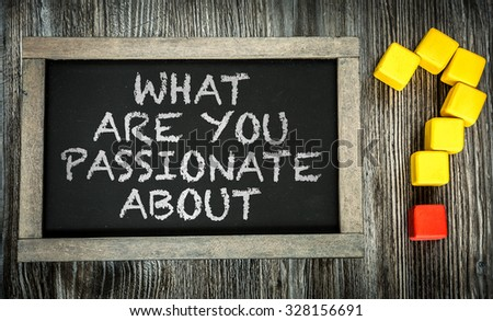 What Are You Passionate About? written on chalkboard #328156691