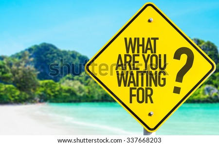 What Are You Waiting For? sign with beach background