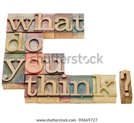 what do you think question - isolated text in vintage wood letterpress printing blocks - stock photo