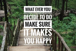 What ever you decide to do make sure it makes you happy. Quote on bridge among the pine trees background.