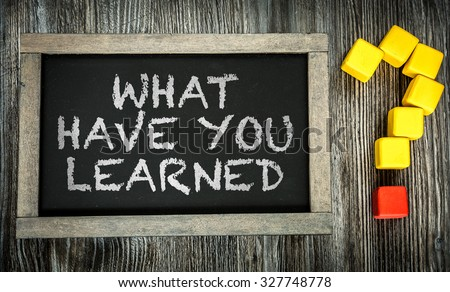 What Have You Learned? written on chalkboard #327748778