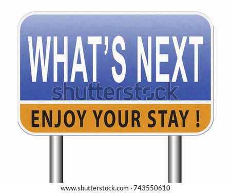what is next step or move whatâ??s now. Following moves or plans, planning your goals, plan ahead for the future, road sign, billboard. 3D, illustration