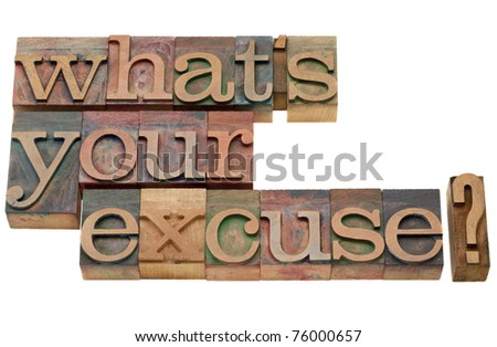 what is your excuse  -isolated question in vintage wood letterpress printing blocks