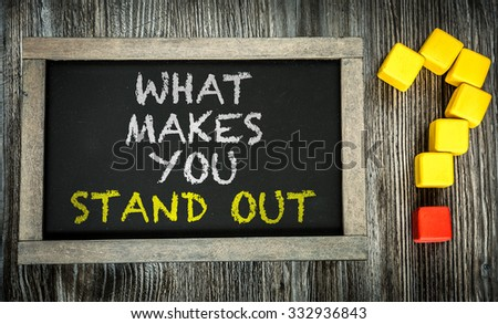 What Makes You Stand Out? written on chalkboard #332936843
