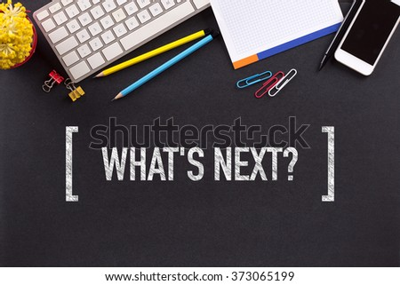 WHAT'S NEXT? CONCEPT ON BLACKBOARD